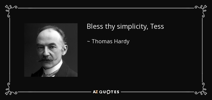 Bless thy simplicity, Tess - Thomas Hardy