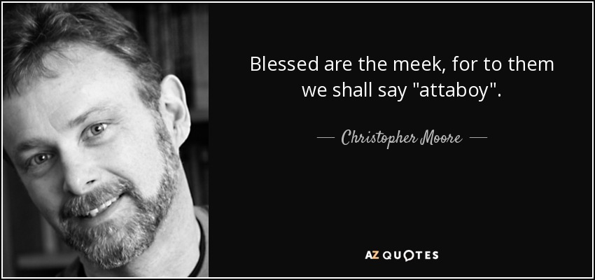 Blessed are the meek, for to them we shall say