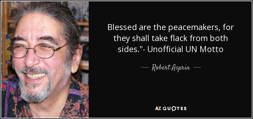 Blessed are the peacemakers, for they shall take flack from both sides.