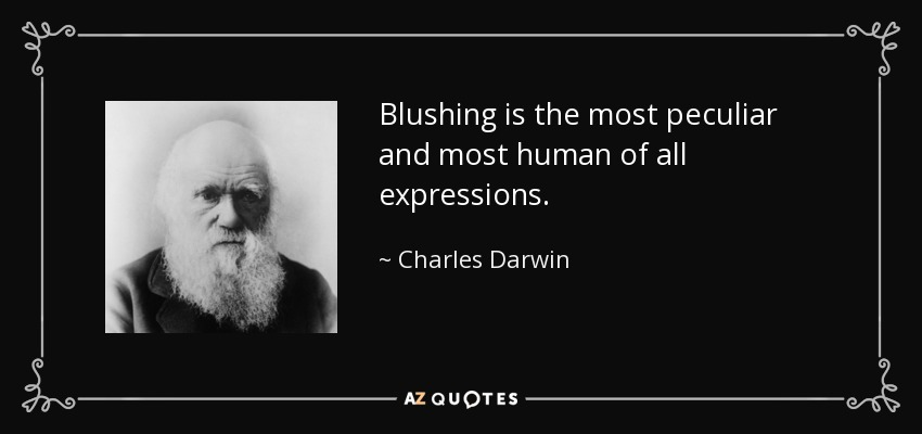 Blushing is the most peculiar and most human of all expressions. - Charles Darwin