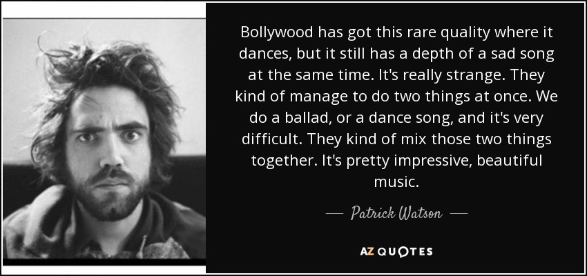 Patrick Watson Quote Bollywood Has Got This Rare Quality Where It