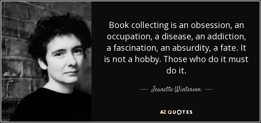 Jeanette Winterson quote: Book collecting is an obsession