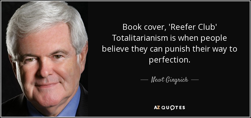Book cover, 'Reefer Club' Totalitarianism is when people believe they can punish their way to perfection. - Newt Gingrich