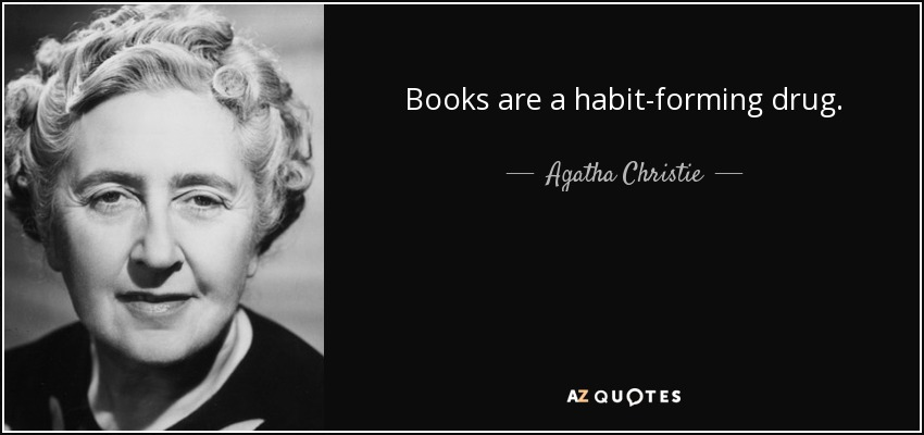 Books are a habit-forming drug. - Agatha Christie