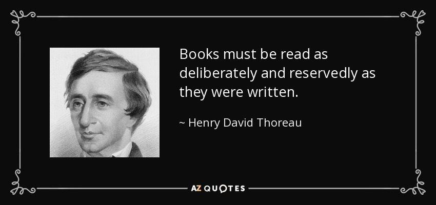 Books must be read as deliberately and reservedly as they were written. - Henry David Thoreau