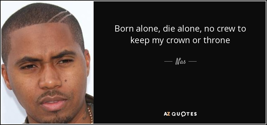 Nas Quote Born Alone Die Alone No Crew To Keep My Crown