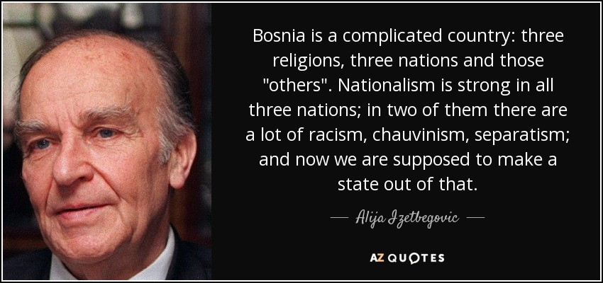 Bosnia is a complicated country: three religions, three nations and those