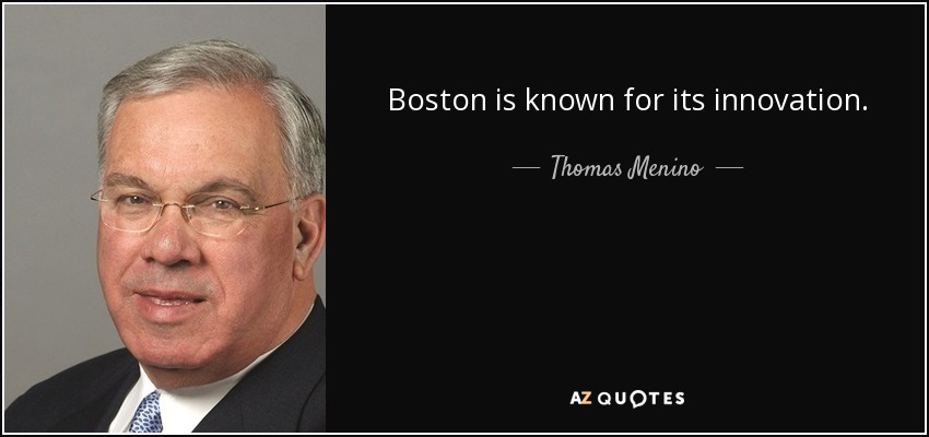 Boston is known for its innovation. - Thomas Menino