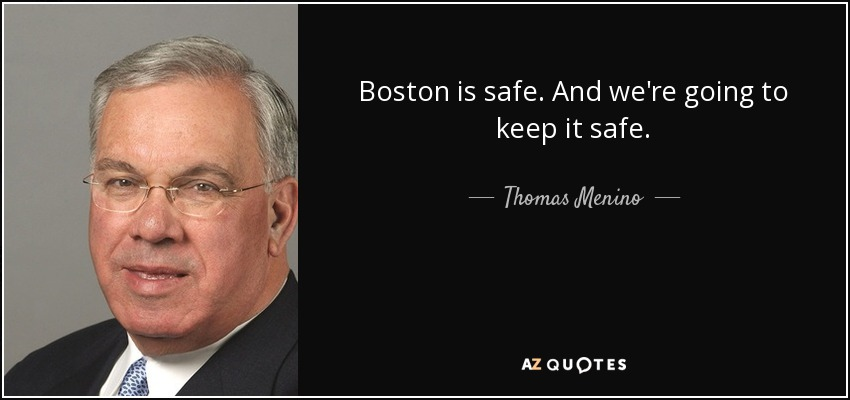Boston is safe. And we're going to keep it safe. - Thomas Menino