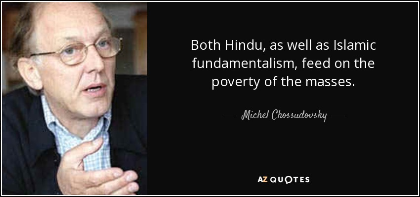 Both Hindu, as well as Islamic fundamentalism, feed on the poverty of the masses. - Michel Chossudovsky