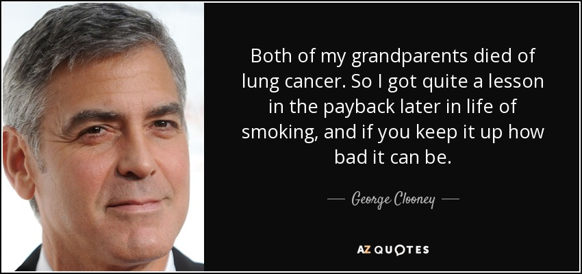 George Clooney quote: Both of my grandparents died of lung ...