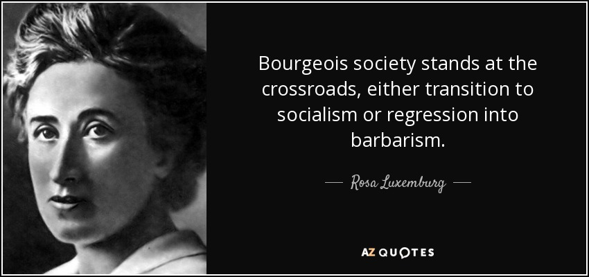 Life Without Freedom Quotes: Rosa Luxemburg Quote: Bourgeois Society Stands At The