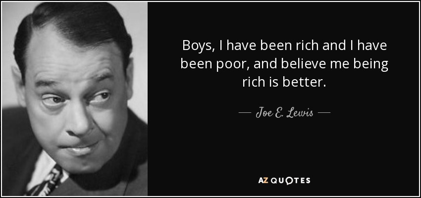 quote-boys-i-have-been-rich-and-i-have-b