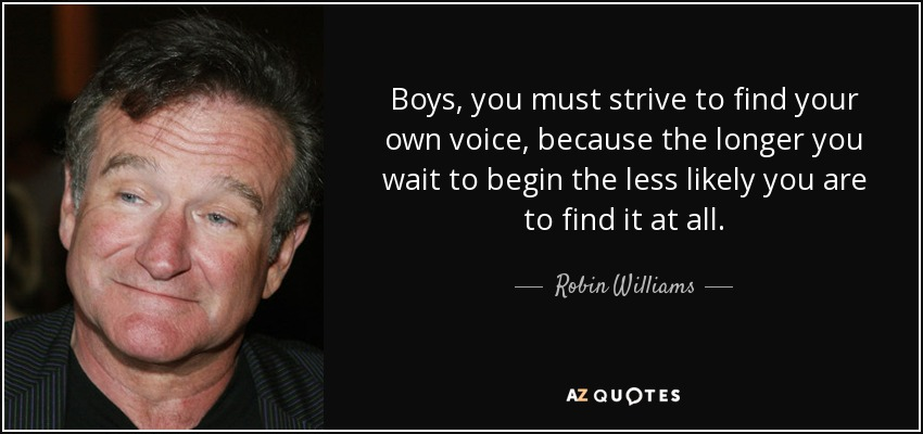 https://www.azquotes.com/picture-quotes/quote-boys-you-must-strive-to-find-your-own-voice-because-the-longer-you-wait-to-begin-the-robin-williams-62-41-98.jpg