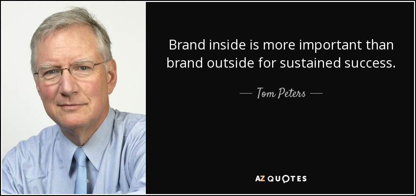 Brand inside is more important than brand outside for sustained success. - Tom Peters