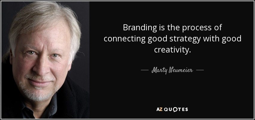 Branding is the process of connecting good strategy with good creativity. - Marty Neumeier