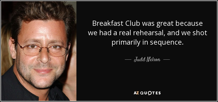Judd Nelson quote: Breakfast Club was great because we had a ...