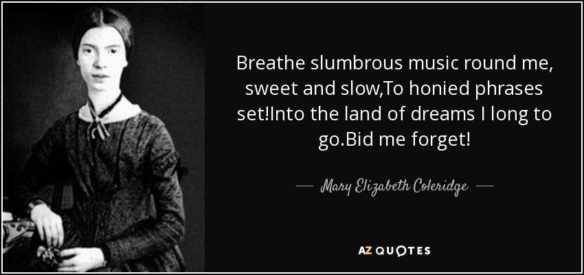 Mary Elizabeth Coleridge quote: Breathe slumbrous music round me