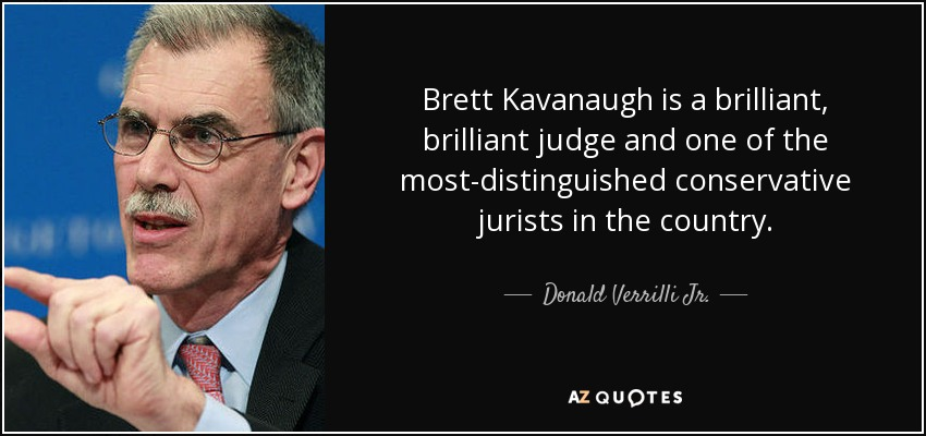Brett Kavanaugh is a brilliant, brilliant judge and one of the most-distinguished conservative jurists in the country. - Donald Verrilli Jr.