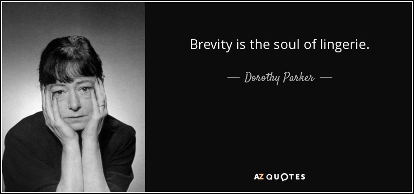 Brevity is the soul of lingerie. - Dorothy Parker