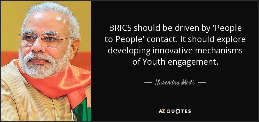 BRICS should be driven by 'People to People' contact. It should explore developing innovative mechanisms of Youth engagement. - Narendra Modi