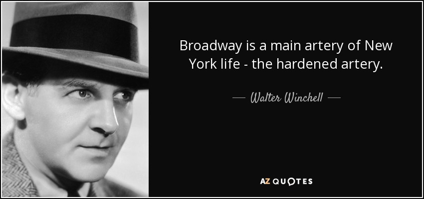 Broadway is a main artery of New York life - the hardened artery. - Walter Winchell