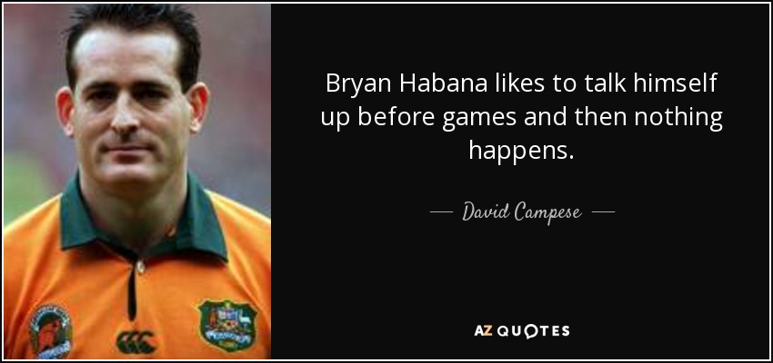Bryan Habana likes to talk himself up before games and then nothing happens. - David Campese