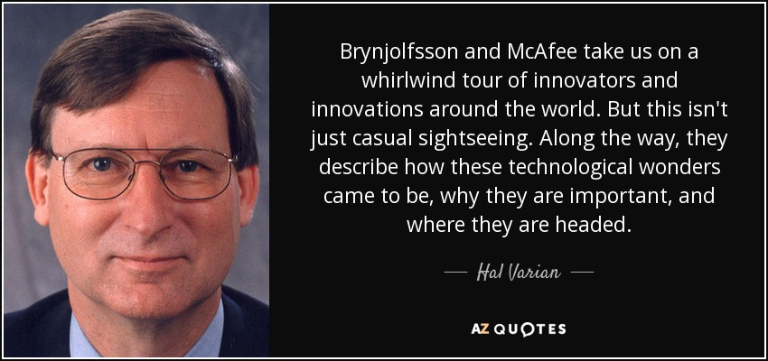 Brynjolfsson and McAfee take us on a whirlwind tour of innovators and innovations around the world. But this isn't just casual sightseeing. Along the way, they describe how these technological wonders came to be, why they are important, and where they are headed. - Hal Varian