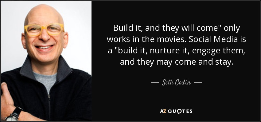 Seth Godin Quote Build It And They Will Come Quot Only Works