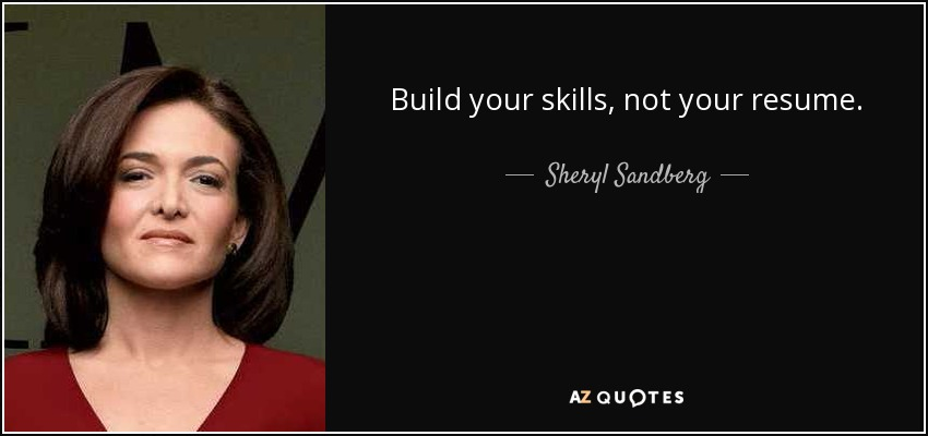 Build Your Skills Not Your Resume.   Sheryl Sandberg  Sheryl Sandberg Resume