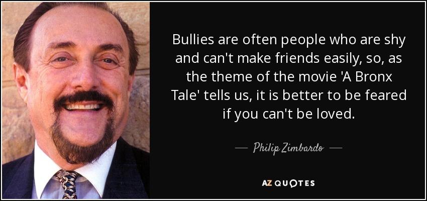 Philip Zimbardo quote: Bullies are often people who are shy ...