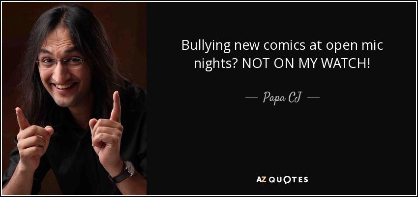 Bullying new comics at open mic nights? NOT ON MY WATCH! - Papa CJ
