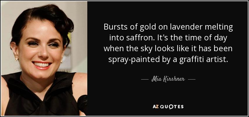 Mia Kirshner quote: Bursts of gold on lavender melting ...