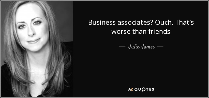 Business associates? Ouch. That's worse than friends - Julie James