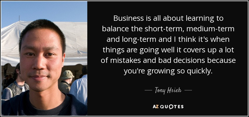 Tony Hsieh Quote Business Is All About Learning To Balance The