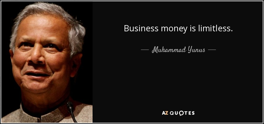 Business money is limitless. - Muhammad Yunus