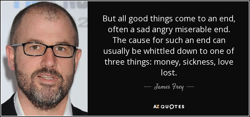 James Frey Quote But All Good Things Come To An End Often A
