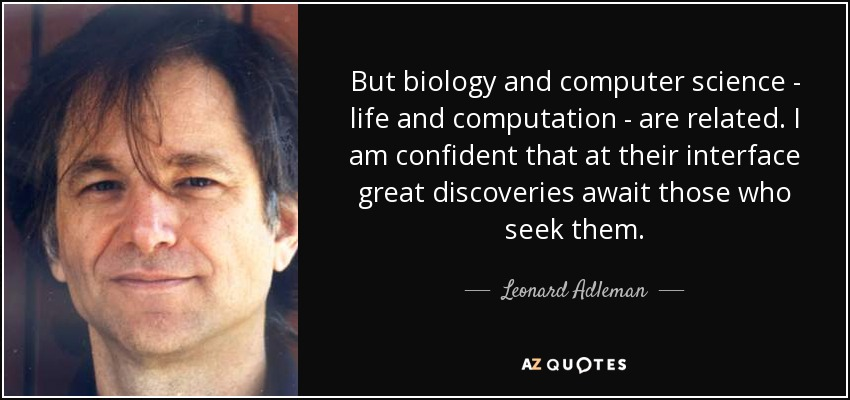 Leonard Adleman Quote But Biology And Computer Science Life And
