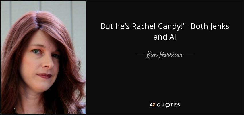 But he's Rachel Candy!