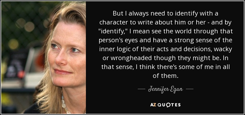 But I always need to identify with a character to write about him or her - and by