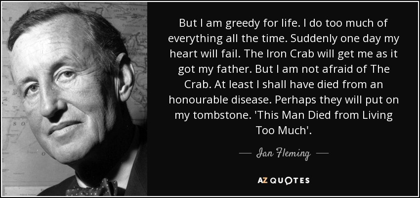 Ian Fleming Quote But I Am Greedy For Life I Do Too Much