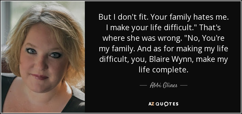 abbi glines quote but i don t fit your family hates me i make