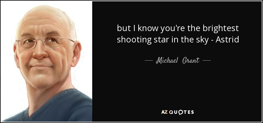but I know you're the brightest shooting star in the sky - Astrid - Michael  Grant