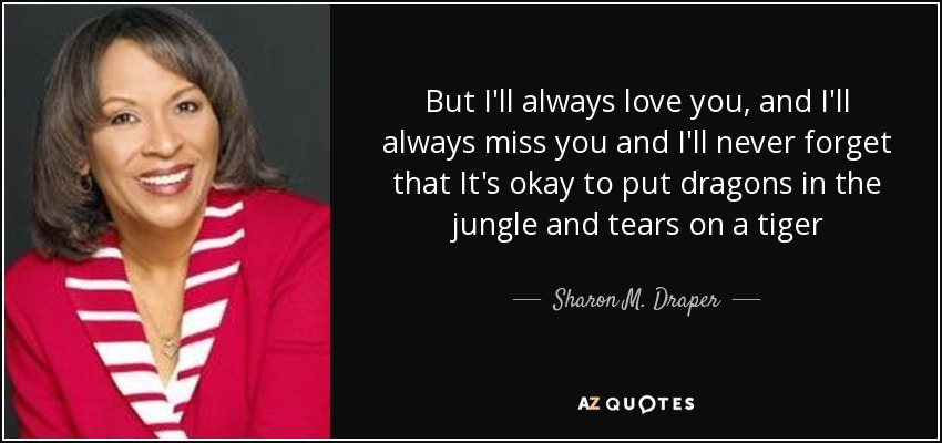 Sharon M Draper Quote But Ill Always Love You And Ill Always
