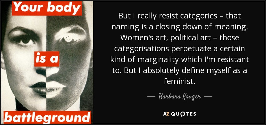 barbara kruger quote but i really resist categories that naming