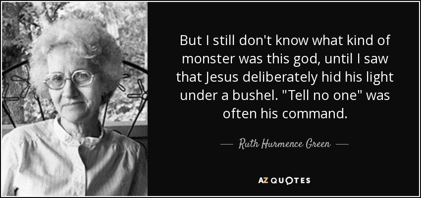 But I still don't know what kind of monster was this god, until I saw that Jesus deliberately hid his light under a bushel.