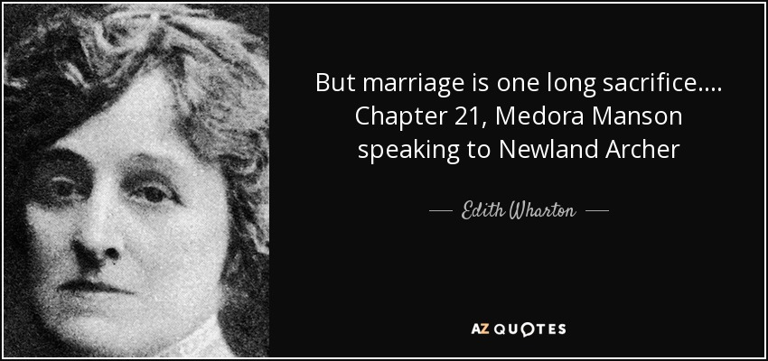 But marriage is one long sacrifice.... Chapter 21, Medora Manson speaking to Newland Archer - Edith Wharton