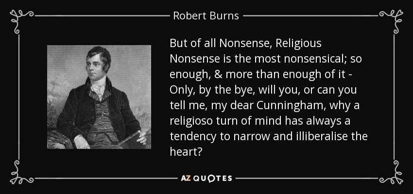 Robert Burns Quote But Of All Nonsense Religious Nonsense Is The Interesting Nonsense Quotes