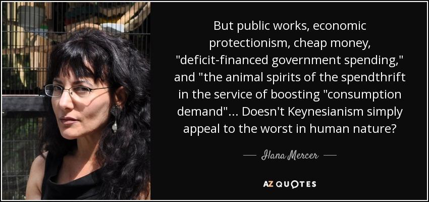 But public works, economic protectionism, cheap money,