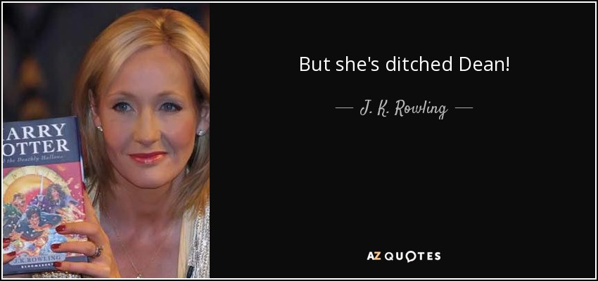 But she's ditched Dean! - J. K. Rowling